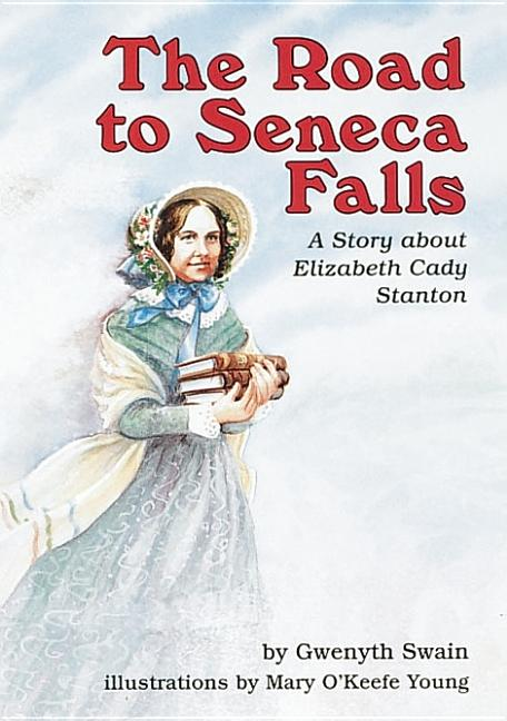 The Road to Seneca Falls: A Story about Elizabeth Cady Stanton