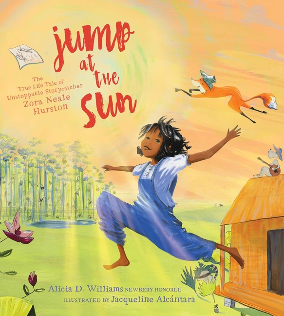 Jump at the Sun: The True Life Tale of Unstoppable Storycatcher Zora Neale Hurston