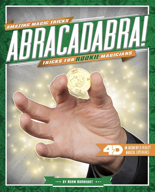 Abracadabra! Tricks for Rookie Magicians: 4D a Magical Augmented Reading Experience