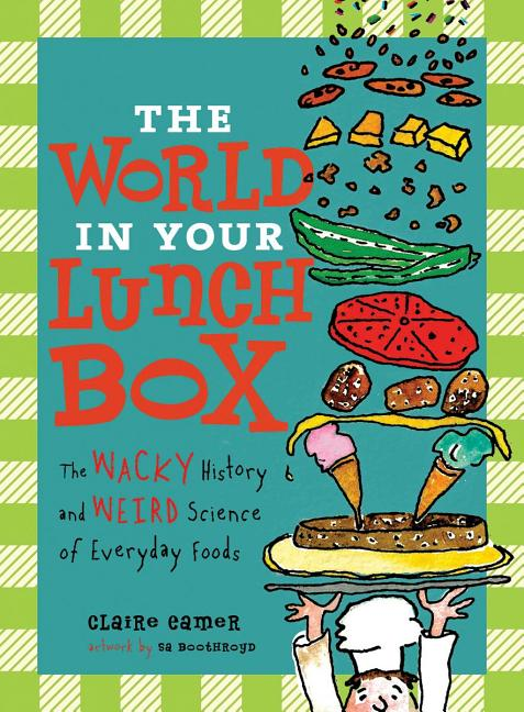 World in Your Lunch Box, The: The Wacky History and Weird Science of Everyday Foods