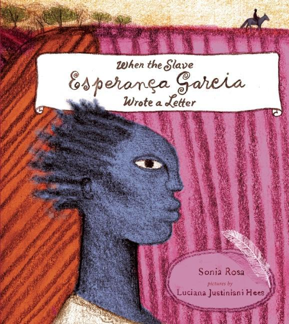 When the Slave Esperanaça Garcia Wrote a Letter