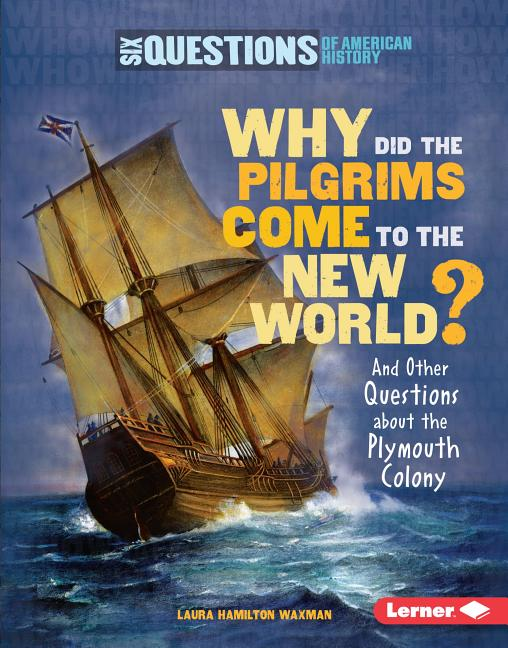 Why Did the Pilgrims Come to the New World?: And Other Questions about the Plymouth Colony