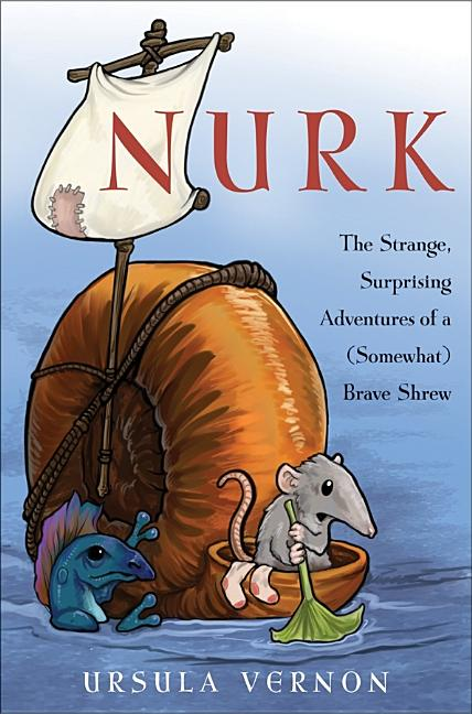 Nurk: The Strange, Surprising Adventures of a (Somewhat) Brave Shrew