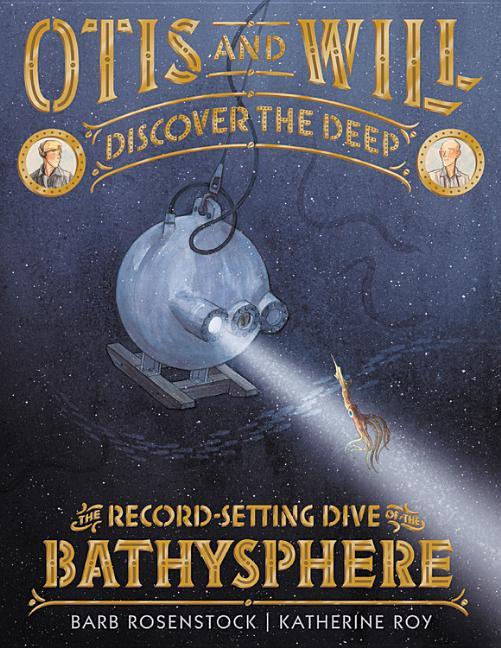 Otis and Will Discover the Deep: The Record-Setting Dive of the Bathysphere