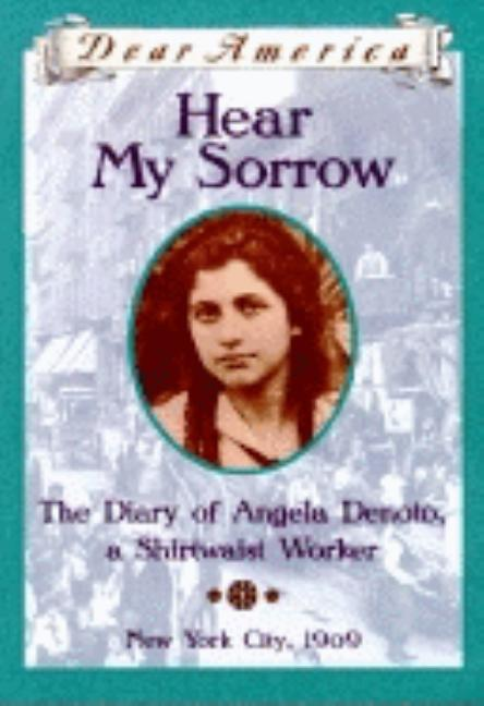 Hear My Sorrow: Diary of Angela Denoto, a Shirtwaist Worker, New York City 1909