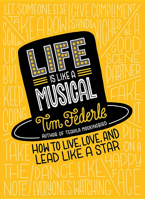 Life Is Like a Musical: How to Live, Love, and Lead Like a Star