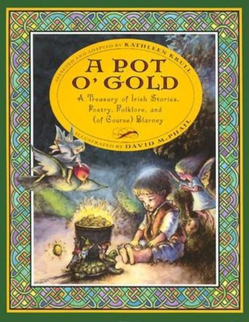 A Pot O' Gold: A Treasury of Irish Stories, Poetry, Folklore, and (of Course) Blarney