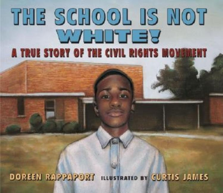 The School is Not White!: A True Story of the Civil Rights Movement