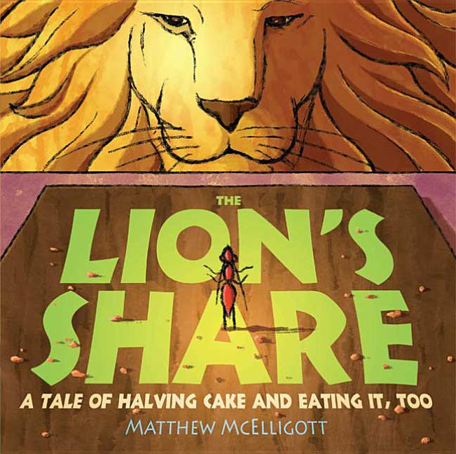Lion's Share, The: A Tale of Halving Cake and Eating It, Too