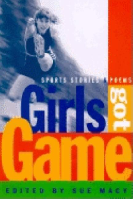 Girls Got Game: Sports Stories and Poems