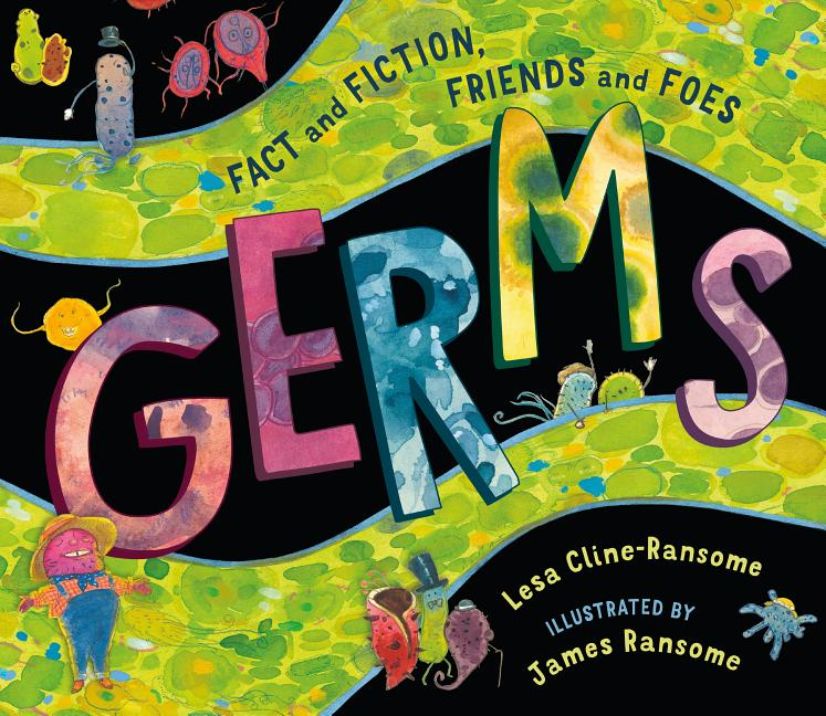 Germs: Fact and Fiction, Friends and Foes