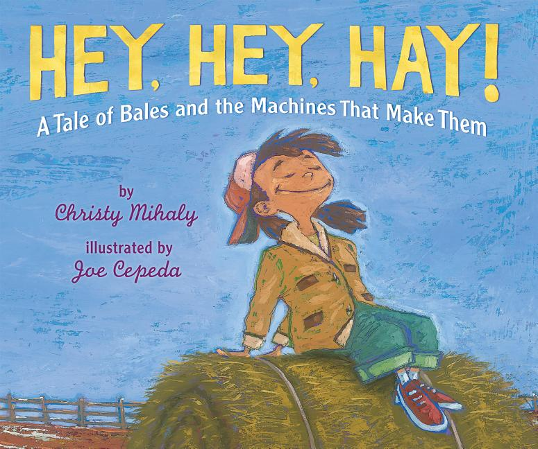 Hey, Hey, Hay!: A Tale of Bales and the Machines That Make Them