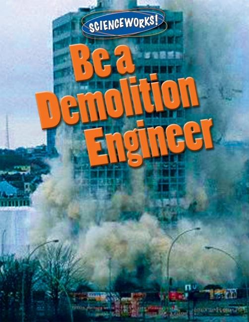 Be a Demolition Engineer