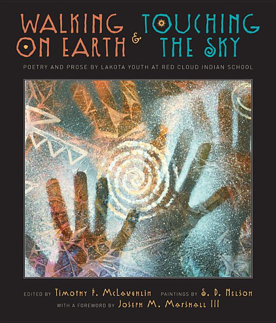 Walking on Earth & Touching the Sky: Poetry and Prose by Lakota Youth at Red Cloud Indian School