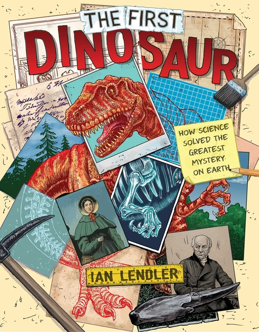 First Dinosaur, The: How Science Solved the Greatest Mystery on Earth