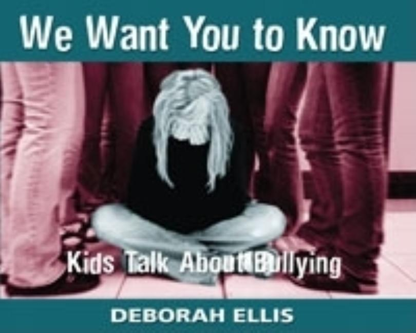 We Want You to Know: Kids Talk about Bullying