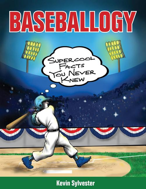 Baseballogy: Supercool Facts You Never Knew