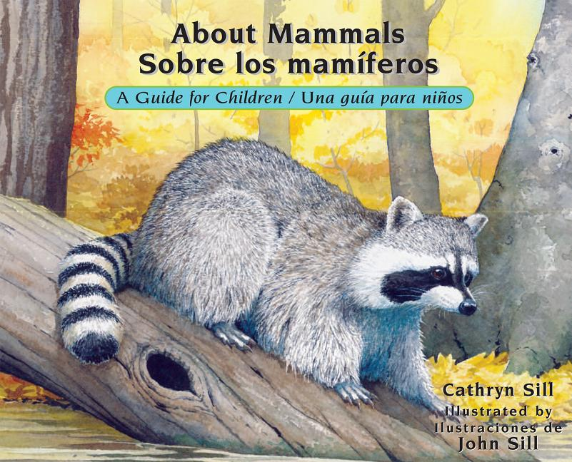 About Mammals: A Guide for Children / Sobre los maniferos: Una guia para ninos
