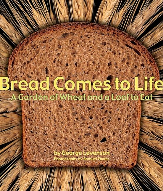 Bread Comes to Life: A Garden of Wheat and a Loaf to Eat