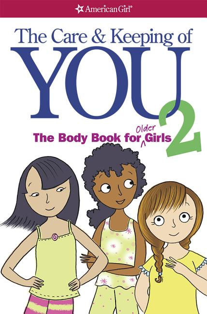 The Care and Keeping of You: The Body Book for Older Girls