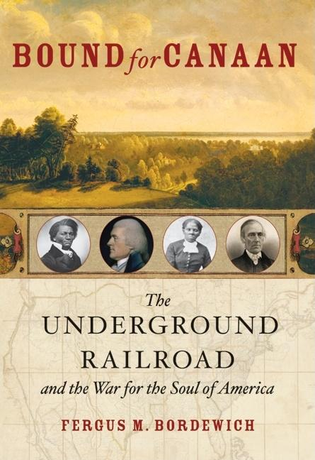 Bound for Canaan: The Underground Railroad and the War for the Soul of America
