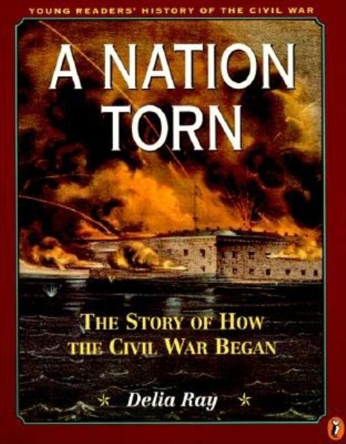 Nation Torn: The Story of How the Civil War Began