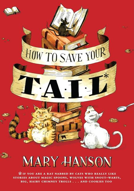 How to Save Your Tail: If You Are a Rat Nabbed by Cats Who Really Like Stories about...