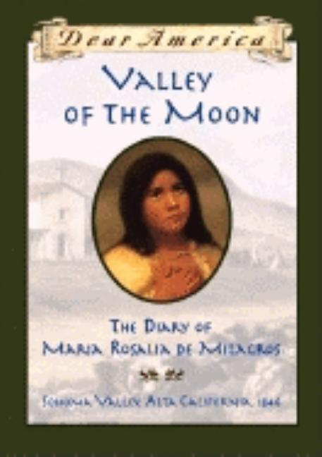 Valley of the Moon: The Diary of María Rosalía de Milagros, Sonoma Valley, Alta Valley, California, 1846