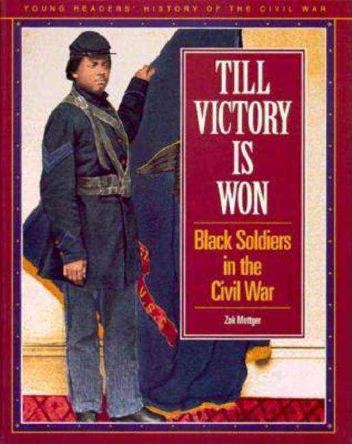 Till Victory Is Won: Black Soldiers in the Civil War