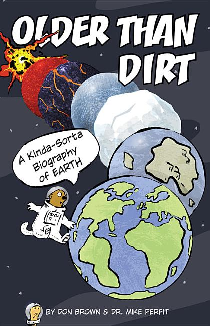 Older Than Dirt: A Wild But True History of Earth