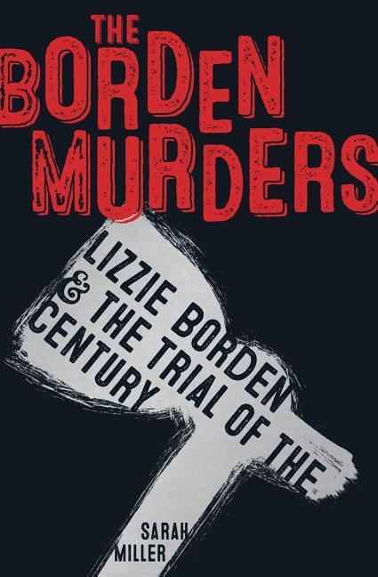 The Borden Murders: Lizzie Borden & the Trial of the Century