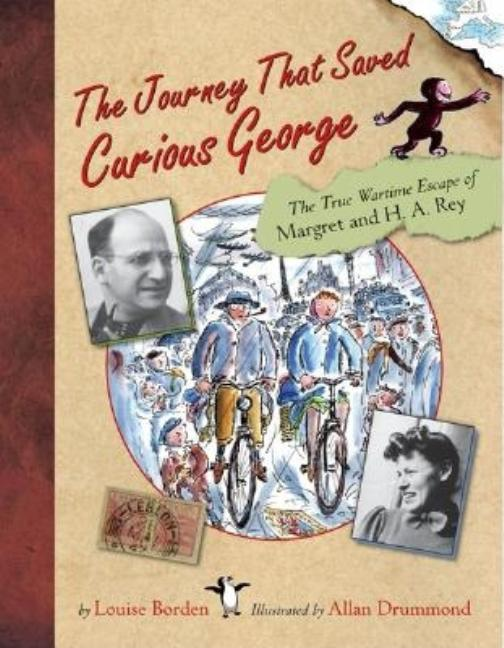 The Journey That Saved Curious George: The True Wartime Escape of Margret and H.A. Rey