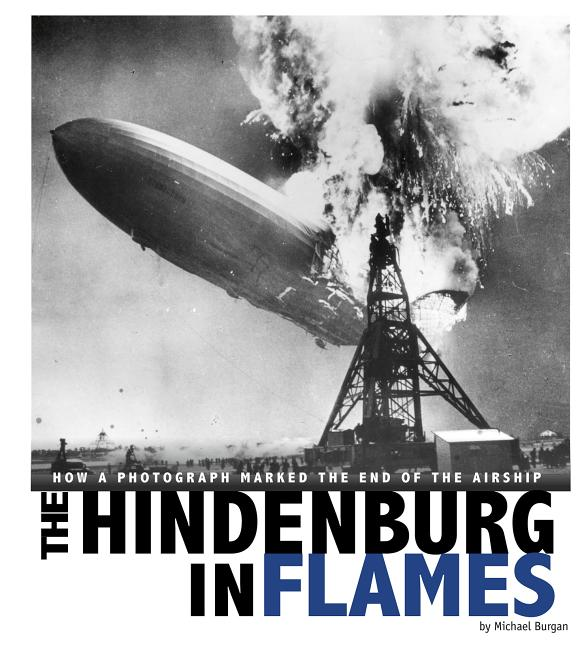 Hindenburg in Flames: How a Photograph Marked the End of the Airship
