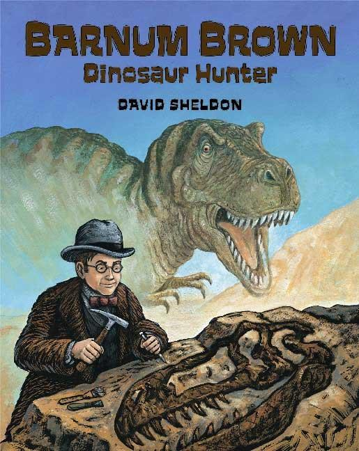 Barnum Brown: Dinosaur Hunter