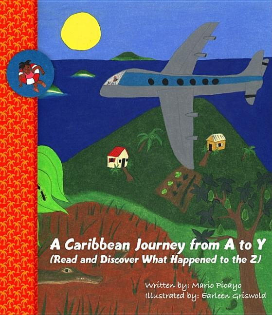 A Caribbean Journey from A to Y: (Read and Discover What Happened to the Z)