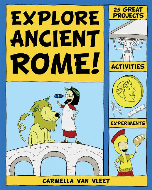 Explore Ancient Rome!: 25 Great Projects, Activities, Experiments
