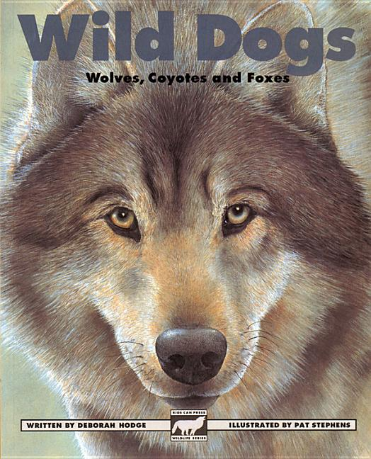 Wild Dogs: Wolves, Coyotes and Foxes