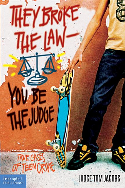 They Broke the Law; You Be the Judge: True Cases of Teen Crime