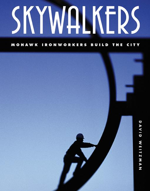 Skywalkers: Mohawk Ironworkers Build the City