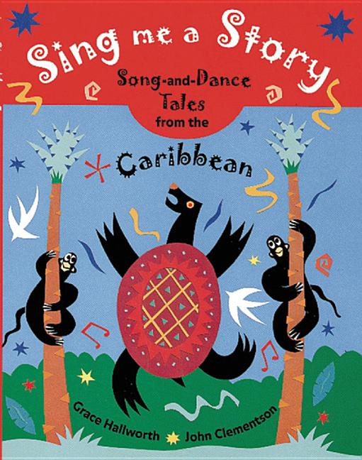 Sing Me a Story: Song-And-Dance Tales from the Caribbean