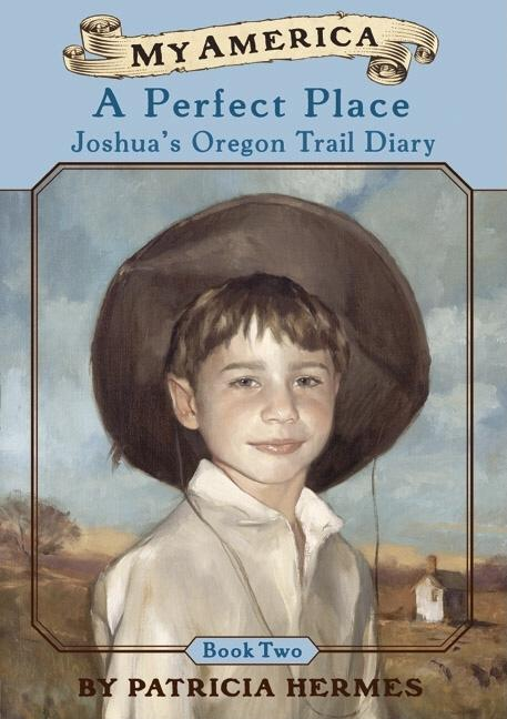 A Perfect Place: Joshua's Oregon Trail Diary