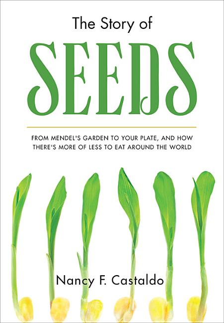 Story of Seeds, The: From Mendel's Garden to Your Plate, and How There's More of Less to Eat Around the World