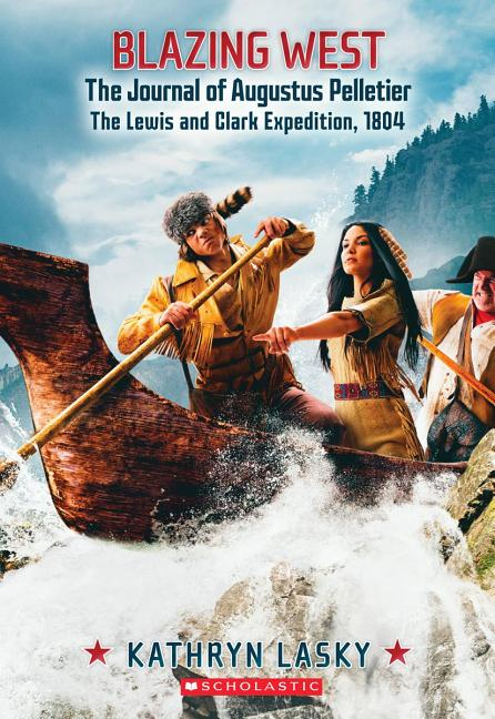 Blazing West: The Journal of Augustus Pelletier: The Lewis and Clark Expedition