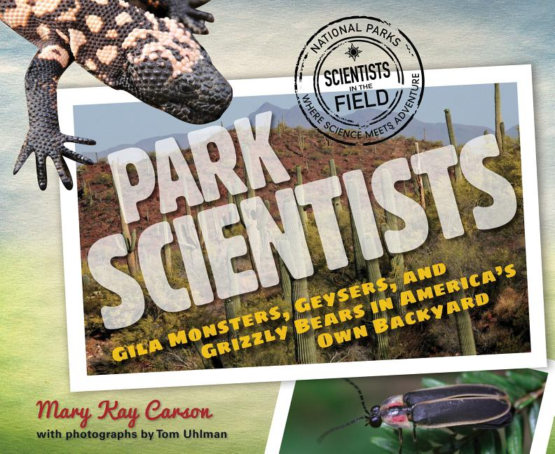 Park Scientists: Gila Monsters, Geysers, and Grizzly Bears in America's Own Backyard
