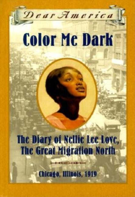 Color Me Dark: The Diary of Nellie Lee Love, the Great Migration North, Chicago, Illinois, 1919