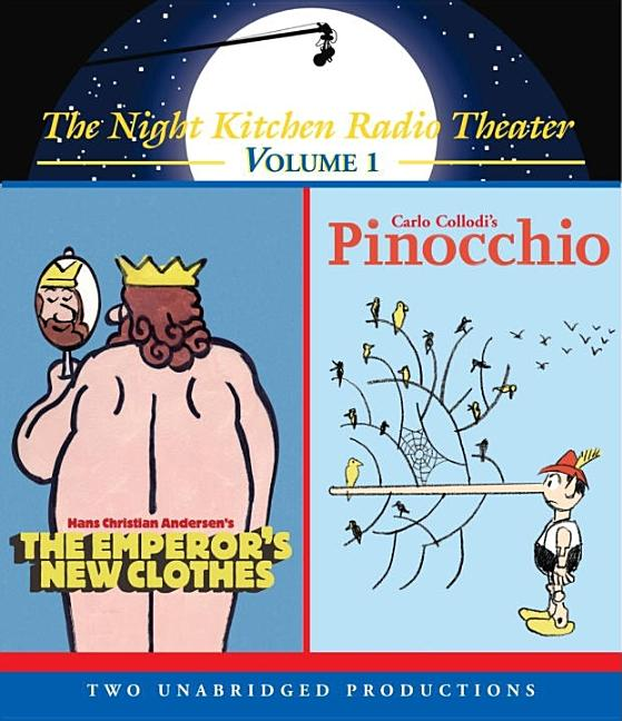 The Night Kitchen Radio Theater: The Emperor's New Clothes and Pinocchio