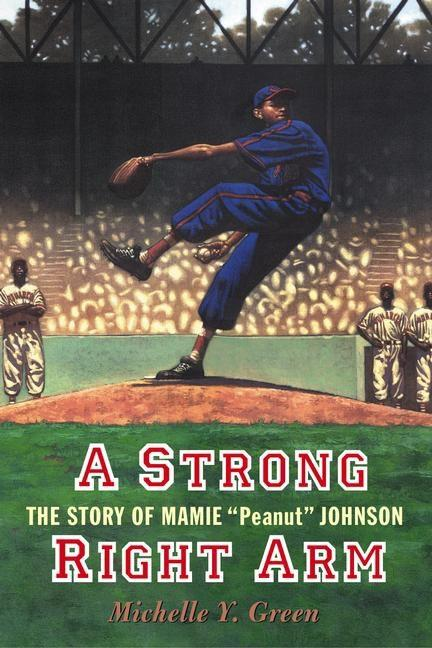 A Strong Right Arm: The Story of Mamie 'Peanut' Johnson