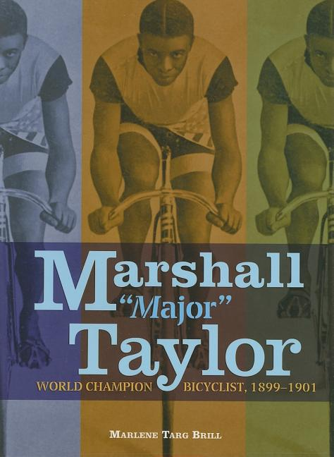 "Marshall ""Major"" Taylor: World Champion Bicyclist, 1899-1901"