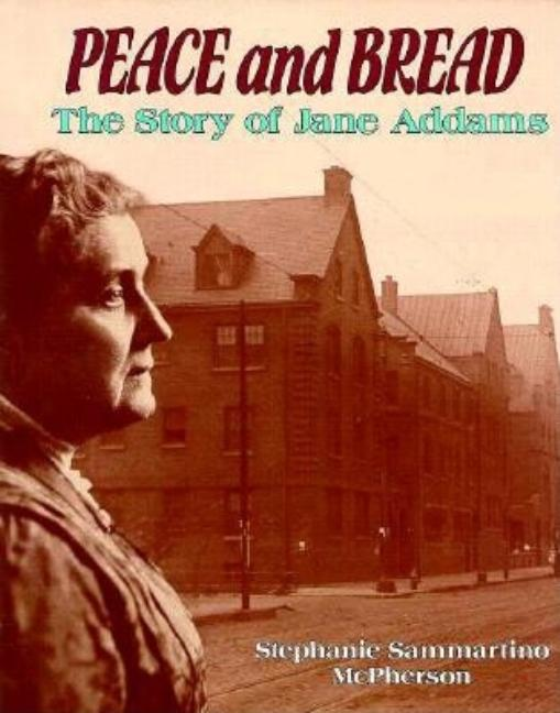 Peace and Bread: The Story of Jane Addams