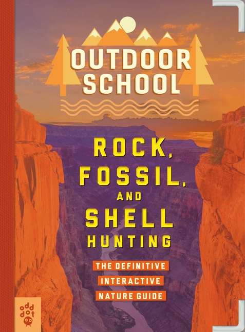 Rock, Fossil, and Shell Hunting: The Definitive Interactive Nature Guide